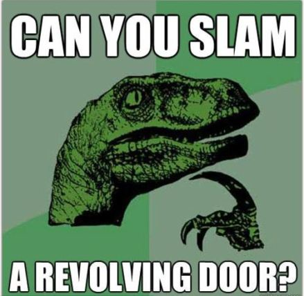 Philosoraptor - Can you slam a revolving door?