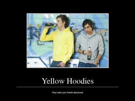 Yellow Hoodies: they make your friends depressed