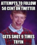 Bad Luck Brian Attempts to follow 50 cent on twitter